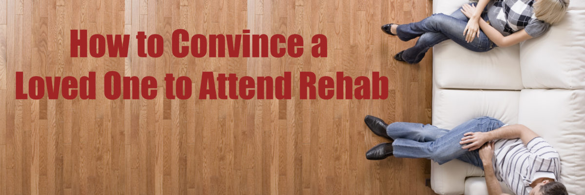 convince your loved one to attend rehab